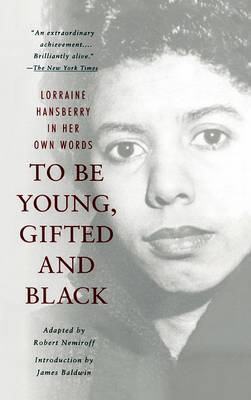 To Be Young, Gifted, and Black: Lorraine Hansberry in Her Own Words by Lorraine Hansberry