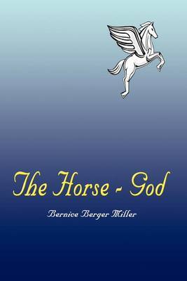 The Horse - God by Bernice Berger Miller image