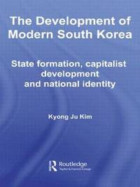 The Development of Modern South Korea by Kyong Ju Kim