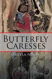 Butterfly Caresses by Jameela Nishat