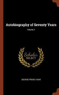Autobiography of Seventy Years; Volume 1 by George Frisbie Hoar