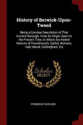 History of Berwick-Upon-Tweed by Frederick Sheldon image