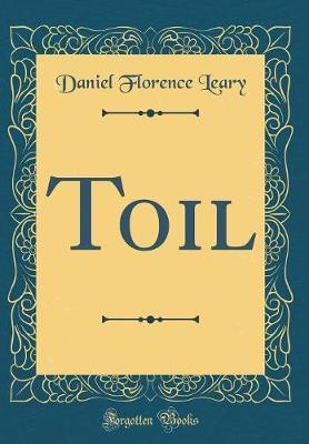 Toil (Classic Reprint) by Daniel Florence Leary image