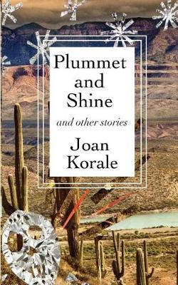 Plummet And Shine by Joan Korale