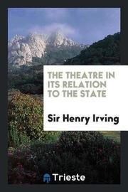 The Theatre in Its Relation to the State by Sir Henry Irving image