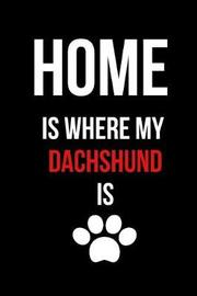 Home Is Where My Dachshund Is by Hunter Leilani Elliott