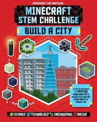 Minecraft STEM Challenge: Build a City by Anne Rooney