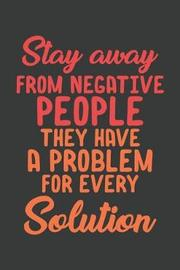 Stay Away From Negative People They Have A Problem For Every Solution by # House Press
