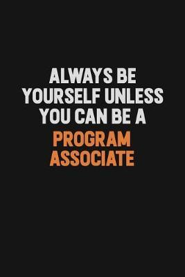Always Be Yourself Unless You Can Be A Program Associate by Camila Cooper