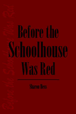 Before the Schoolhouse Was Red by Sharon Hess image