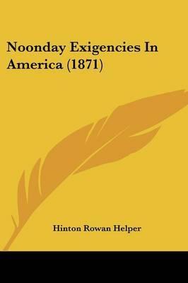 Noonday Exigencies In America (1871) by Hinton Rowan Helper image
