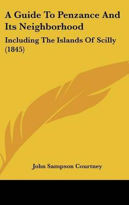 A Guide to Penzance and Its Neighborhood: Including the Islands of Scilly (1845) by John Sampson Courtney image