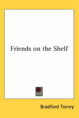 Friends on the Shelf by Bradford Torrey