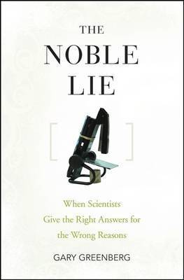 The Noble Lie by Gary Greenberg