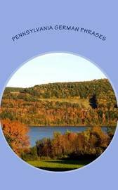 Pennsylvania German Phrases by D Miller