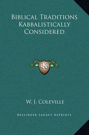 Biblical Traditions Kabbalistically Considered by W. J. Coleville