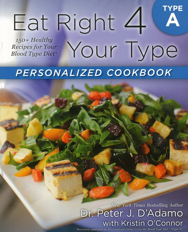 Eat Right 4 Your Type Personalized Cookbook Type A: 150+ Healthy RecipesFor Your Blood Type Diet by Peter J D'Adamo