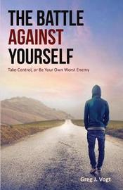 The Battle Against Yourself by Greg J Vogt image