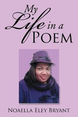 My Life in a Poem by Noaella Eley Bryant image
