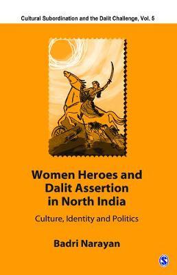 Women Heroes and Dalit Assertion in North India by Badri Narayan image