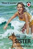 How it Works: The Sister (Ladybird for Grown-Ups) by Jason Hazeley