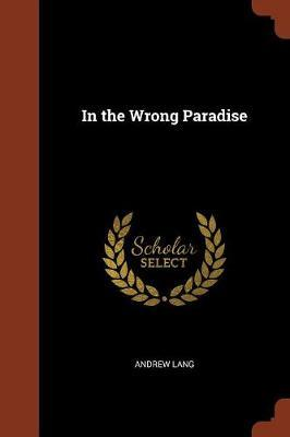 In the Wrong Paradise by Andrew Lang
