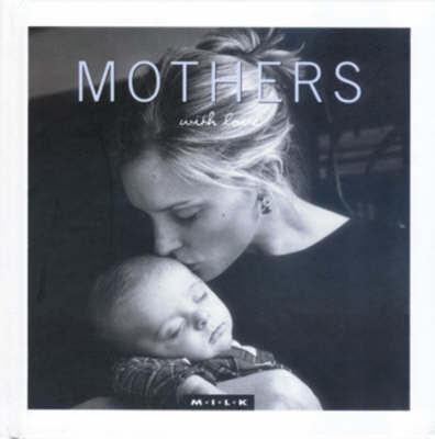 M.I.L.K. with Love: Mothers by M.I.L.K.