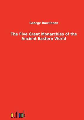 The Five Great Monarchies of the Ancient Eastern World by George Rawlinson image