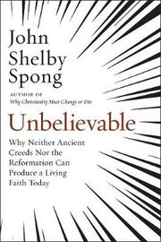Unbelievable by John Shelby Spong