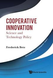 Cooperative Innovation: Science And Technology Policy by Fredrick Betz