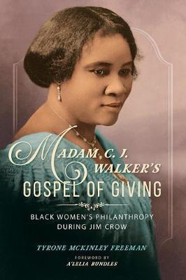 Madam C. J. Walker's Gospel of Giving by Tyrone McKinley Freeman