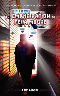 The Emancipation of Fela Moore by Lano, Akiwumi