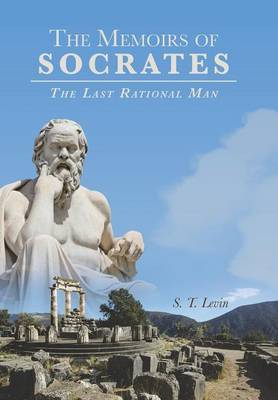 The Memoirs of Socrates by S T Levin
