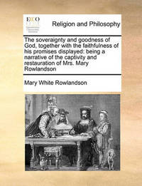 The Soveraignty and Goodness of God, Together with the Faithfulness of His Promises Displayed by Mary White Rowlandson