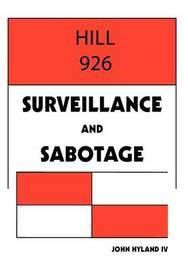 Hill 926: Surveillance and Sabotage by John Hyland IV