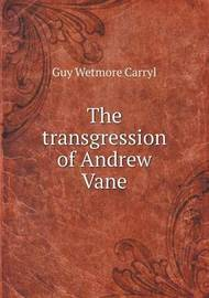 The Transgression of Andrew Vane by Guy Wetmore Carryl