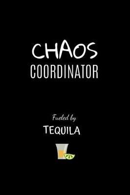 Chaos Coordinator Fueled by Tequila by Golden B Prints