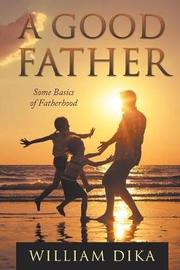 A Good Father by William Dika image