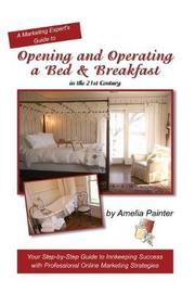 Opening and Operating a Bed & Breakfast in the 21st Century by Amelia Painter