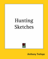 Hunting Sketches by Anthony Trollope