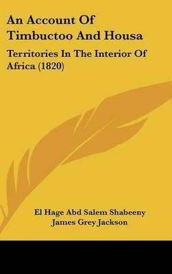 An Account Of Timbuctoo And Housa: Territories In The Interior Of Africa (1820) by El Hage Abd Salem Shabeeny image
