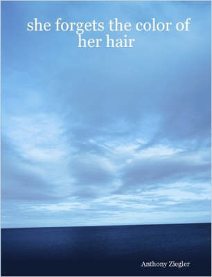 She Forgets the Color of Her Hair by Anthony, Ziegler