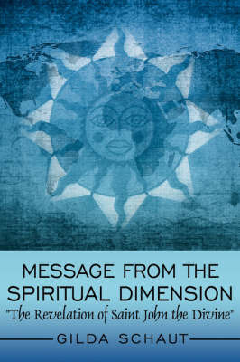 Message From the Spiritual Dimension by Gilda Schaut