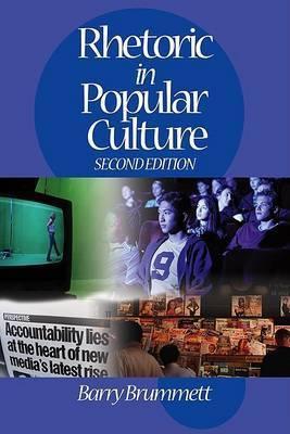 Rhetoric in Popular Culture by Barry Brummett