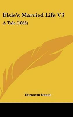 Elsie's Married Life V3: A Tale (1865) by Elizabeth Daniel