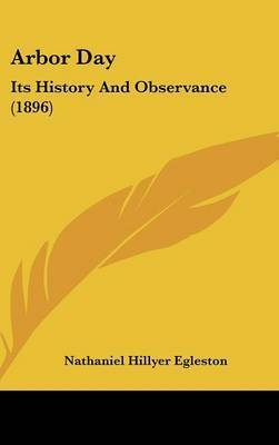Arbor Day: Its History and Observance (1896) by Nathaniel Hillyer Egleston
