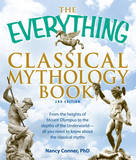 "The ""Everything"" Classical Mythology Book: From the Heights of Mount Olympus to the Depths of the Underworld - All You Need to Know About the Classical Myths by Nancy Conner"