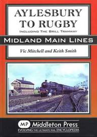 Aylesbury to Rugby: Including Brill and Verney Junction by Vic Mitchell
