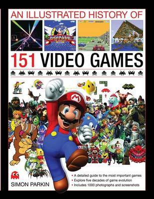 Illustrated History of 151 Videogames by Simon Parkin
