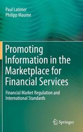 Promoting Information in the Marketplace for Financial Services by Paul Latimer